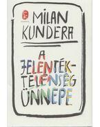 A jelentéktelenség ünnepe - Milan Kundera
