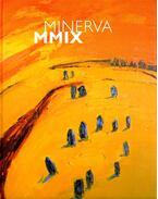 Minerva MMIX (dedikált) - Szemadám György, Szakolczay Lajos, Wehner Tibor, Szüts Miklós, Szeifert Judit, Bretus Imre, Szlaukó László, Uhl Gabriella, Keserű Katalin