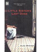 Little Sister's Last Dose - MINTER, ALEX