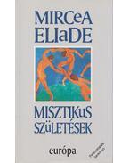 Misztikus születések - Mircea Eliade