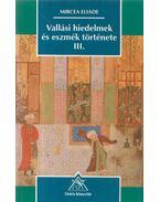 Vallási hiedelmek és eszmék története III. - Mircea Eliade
