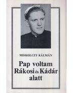 Pap voltam Rákosi és Kádár alatt - Miskolczy Kálmán