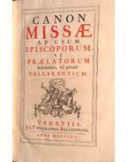 Missale. Canon Missae ad usum Episcoporum ac Praelatorum Solemniter, vel private Celebrantium.