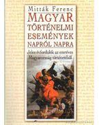 Magyar történelmi események napról napra - Mitták Ferenc