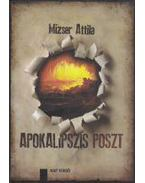 Apokalipszis poszt - Az apokaliptikus hagyomány a huszadik század második felének magyar prózairodalmában - Mizser Attila