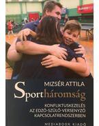 Sportháromság - Konfliktuskezelés az edző-szülő-versenyző kapcsolatrendszerben - Mizser Attila