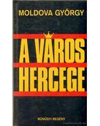 A város hercege - Moldova György
