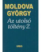 Az utolsó töltény 2. - Moldova György