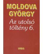 Az utolsó töltény 6. - Moldova György