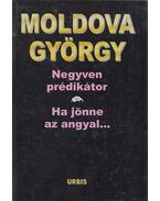 Negyven prédikátor / Ha jönne az angyal... - Moldova György