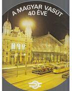 A magyar vasút 40 éve - Moldován Tamás
