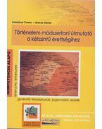 Történelem módszertani útmutató a kétszintű érettségihez - Molnár Dániel, Adorjányi Csaba