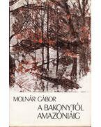 A Bakonytól Amazóniáig - Molnár Gábor