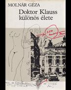 Doktor Klauss különös élete. Regény. (Dedikált.) - Molnár Géza