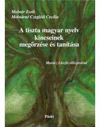 A tiszta magyar nyelv kincseinek megőrzése és tanítása - Molnár Zsolt, Molnárné Czeglédi Cecília