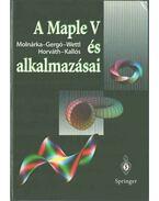 A Maple V és alkalmazásai - Molnárka Győző, Gergó Lajos, Wettl Ferenc, Horváth András, Dr. Kallós Gábor