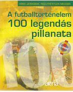 A futballtörténelem 100 legendás pillanata - Moncz Attila