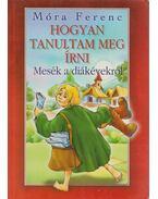 Hogyan tanultam meg írni - Móra Ferenc