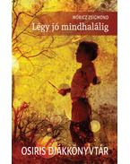 Légy jó mindhalálig - Osiris diákkönyvtár - Móricz Zsigmond