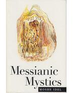 Messianic Mystics - Moshe Idel