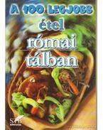 A 100 legjobb étel római tálban - Mózes István Miklós