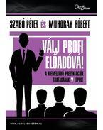 Válj profi előadóvá! - A kiemelkedő prezentációk tartásának 7 lépése - Muhoray Róbert, Szabó Péter