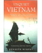 Unquiet Vietnam  - A journey to the vanishing world of Indochina - MURPHY, KENNETH