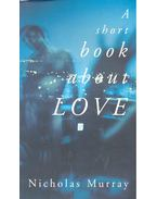 A Short Book about Love - MURRAY, NICHOLAS