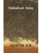 Legyetek jók (dedikált) - Nádudvari Anna