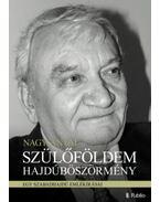 Szülőföldem Hajdúböszörmény - Egy szabadhajdú emlékírásai - Nagy Antal