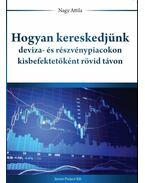 Hogyan kereskedjünk deviza- és részvénypiacokon kisbefektetőként rövid távon - Nagy Attila
