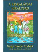 A kiskalácsai királyság - Nagy Bandó András