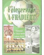 Félezerszer a Fradiért (dedikált) - Nagy Béla