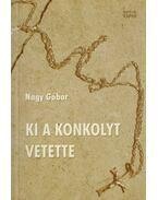 Ki a konkolyt vetette - Nagy Gábor