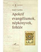 Apokrif evangéliumok, népkönyvek, folklór - Nagy Ilona