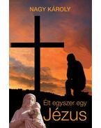 Élt egyszer egy Jézus - Nagy Károly