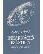 Inkarnáció ezüstben - Nagy László