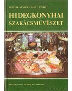 Hidegkonyhai szakácsművészet - Nagy László, Tárgyik Sándor