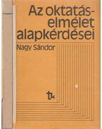 Az oktatáselmélet alapkérdései - Nagy Sándor