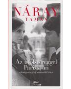 Az utolsó reggel Párizsban 2. kötet (dedikált) - Náray Tamás