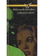 Labirintus-akció - Naszibov,Alexander