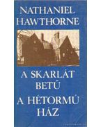 A skarlát betű / A hétormú ház - Nathaniel Hawthorne