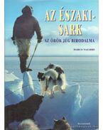 Az északi-sark - Az örök jég birodalma - Nazarri, Marco