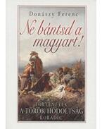 Ne bántsd a magyart! - Donászy Ferenc
