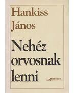 Nehéz orvosnak lenni - Hankiss János