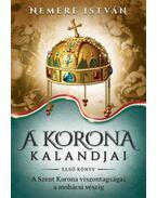 A korona kalandjai - Első könyv - A Szent Korona viszontagságai a mohácsi vészig - Nemere István