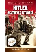 Hitler rejtélyes eltűnése - Titkok és kételyek - Nemere István