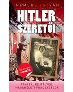 Hitler szeretői - Tények, rejtélyek, magánéleti furcsaságok - Nemere István