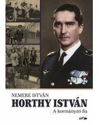 Horthy István - A kormányzó fia - Nemere István