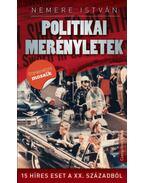 Politikai merényletek - 15 híres esete a XX. századból - Nemere István